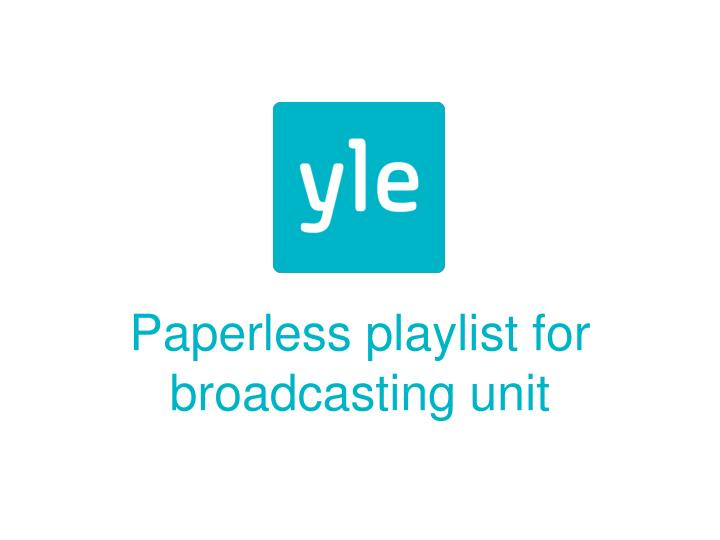 Paperless playlist for broadcasting unit