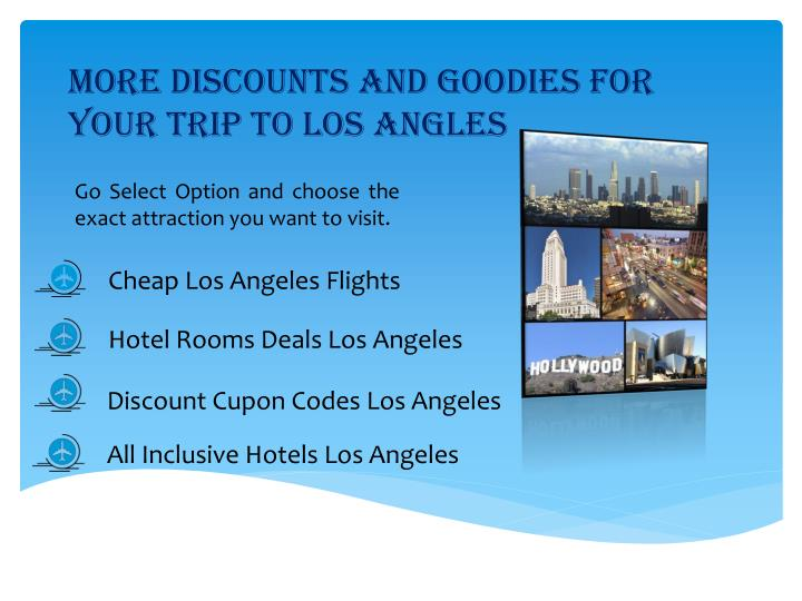 MORE DISCOUNTS AND GOODIES FOR YOUR TRIP TO LOS ANGLES