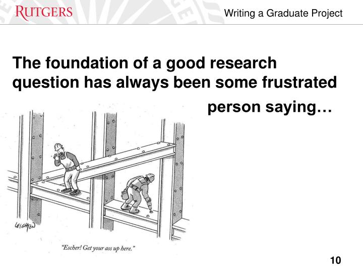 The foundation of a good research          question has always been some frustrated