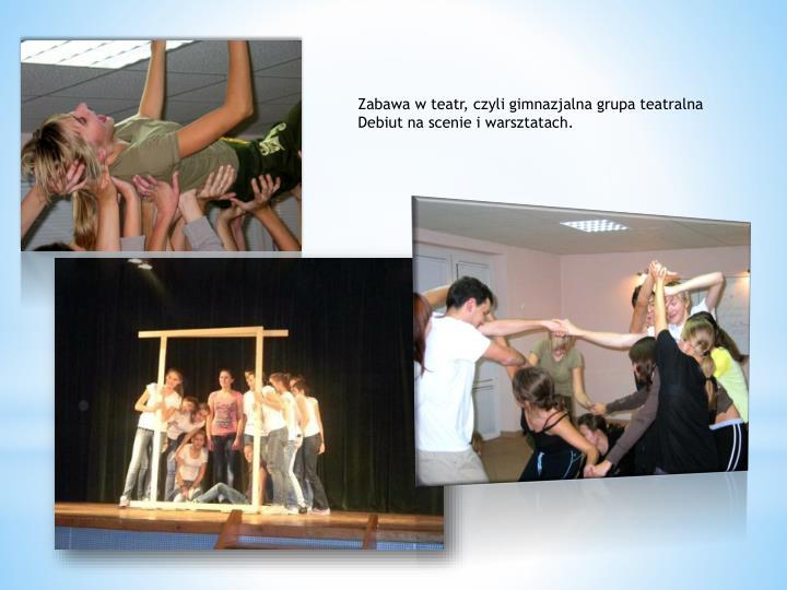 Zabawa w teatr, czyli gimnazjalna grupa teatralna