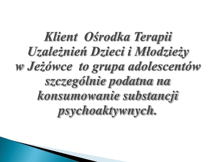 Klient  Ośrodka Terapii Uzależnień Dzieci i Młodzieży
