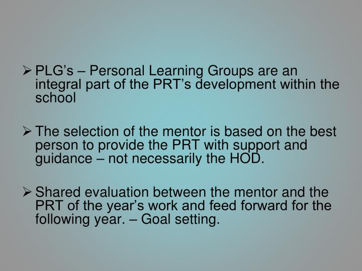 PLG's – Personal Learning Groups are an integral part of the PRT's development within the school