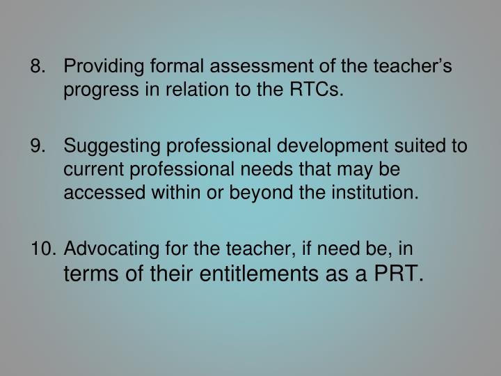 Providing formal assessment of the teacher's progress in relation to the