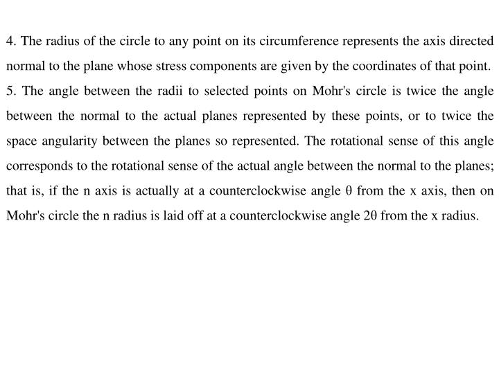 4. The radius of the circle to any point on its circumference represents the axis directed normal to the plane whose stress components are given by the coordinates of that point.