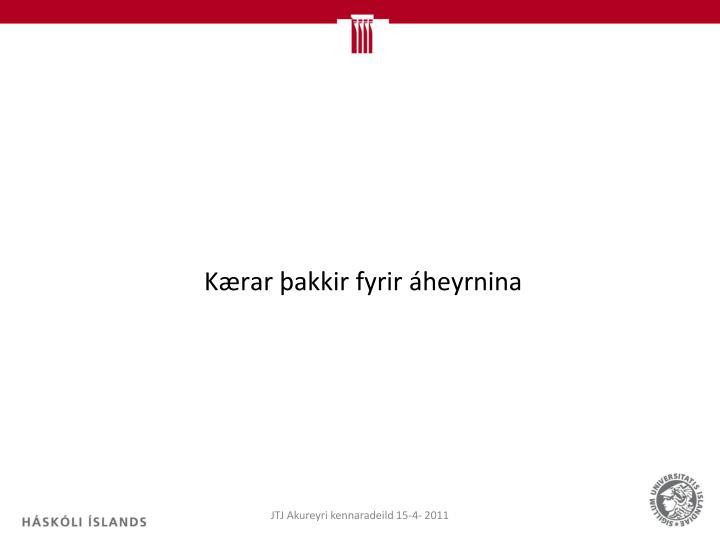 Kærar þakkir fyrir áheyrnina