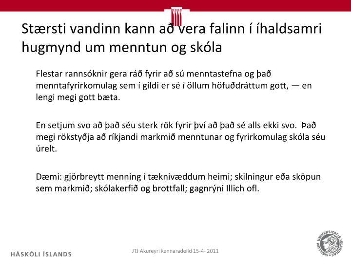 Stærsti vandinn kann að vera falinn í íhaldsamri hugmynd um menntun og skóla