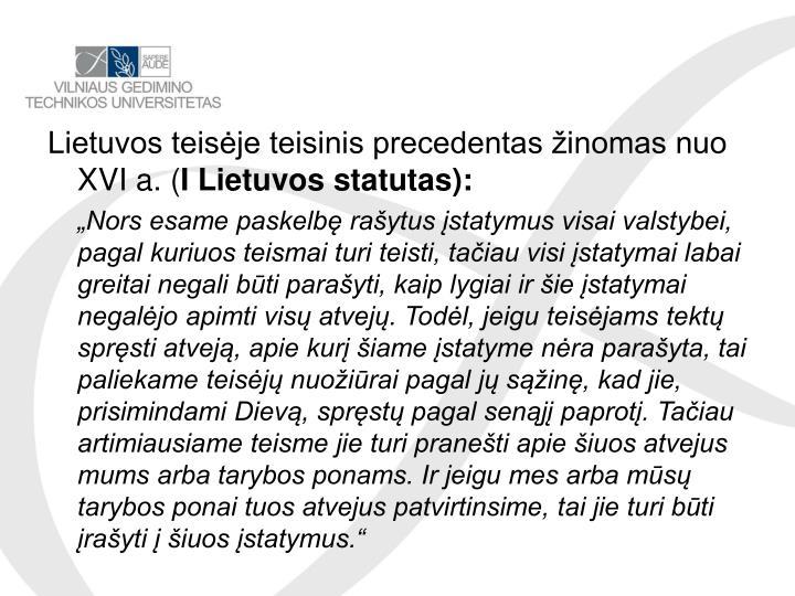 Lietuvos teisėje teisinis precedentas žinomas nuo XVI a. (