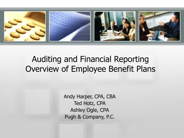 Auditing and financial reporting overview of employee benefit plans