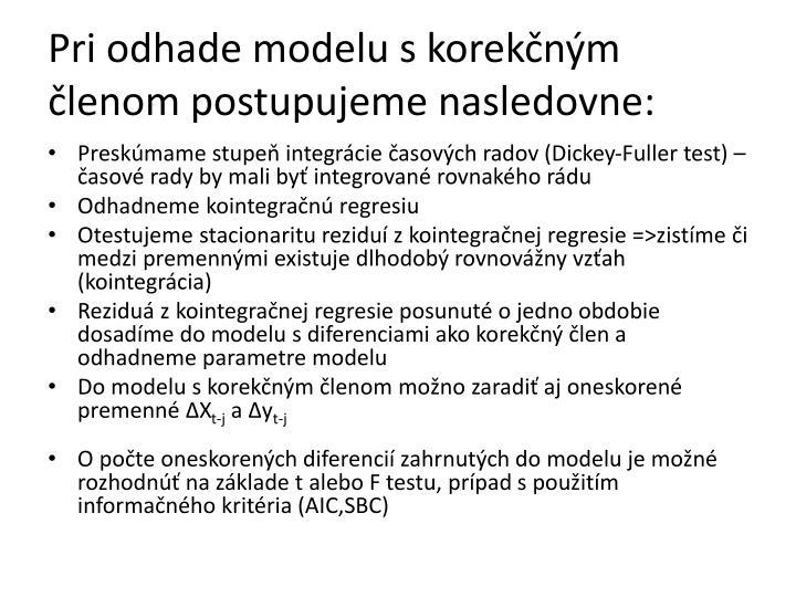 Pri odhade modelu s korekčným členom postupujeme nasledovne: