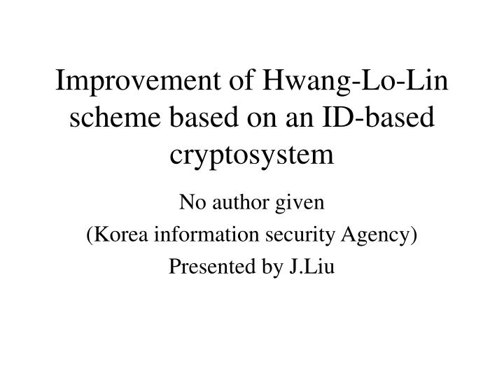 Improvement of hwang lo lin scheme based on an id based cryptosystem