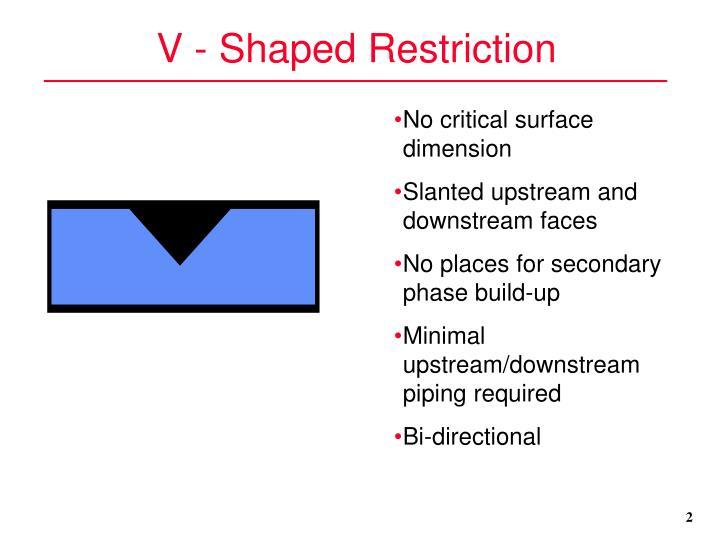 V - Shaped Restriction