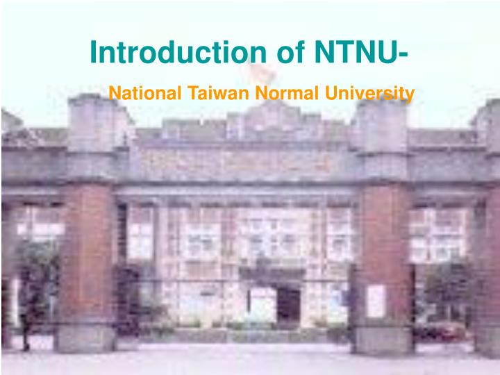 Introduction of NTNU-