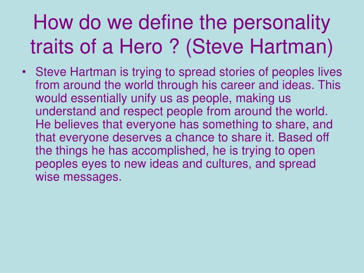 How do we define the personality traits of a hero steve hartman