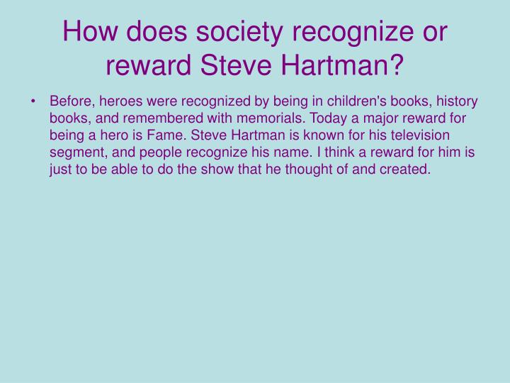 How does society recognize or reward Steve Hartman?