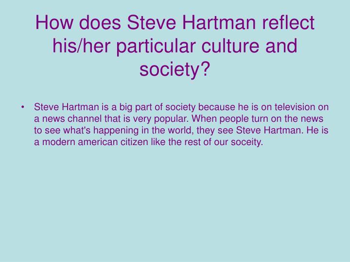 How does Steve Hartman reflect his/her particular culture and society?