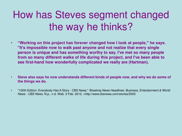 How has Steves segment changed the way he thinks?
