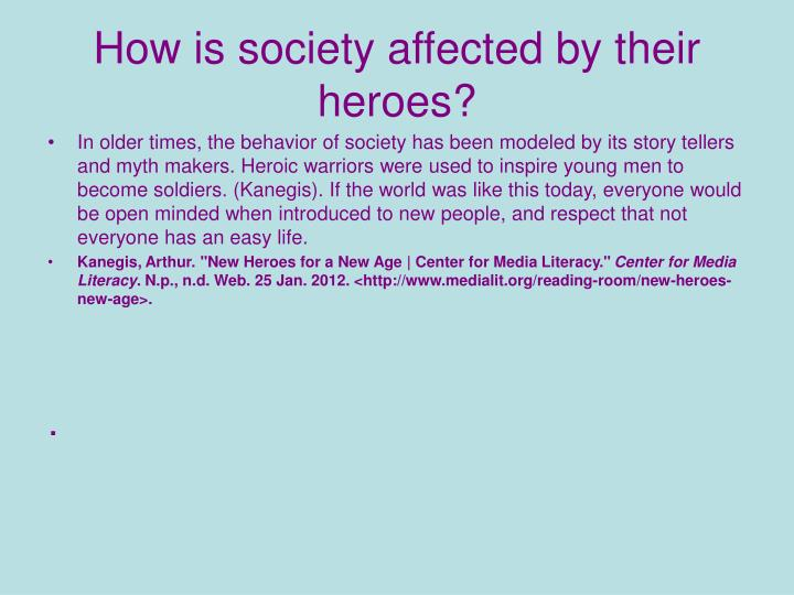 How is society affected by their heroes
