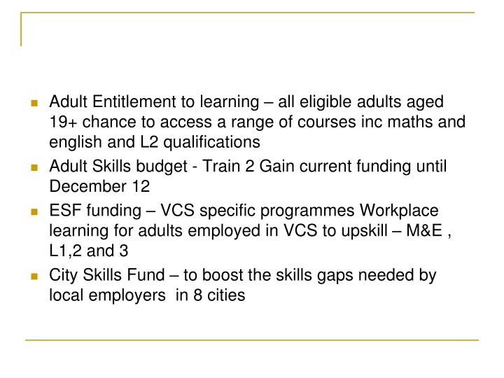 Adult Entitlement to learning – all eligible adults aged 19+ chance to access a range of courses inc maths and english and L2 qualifications