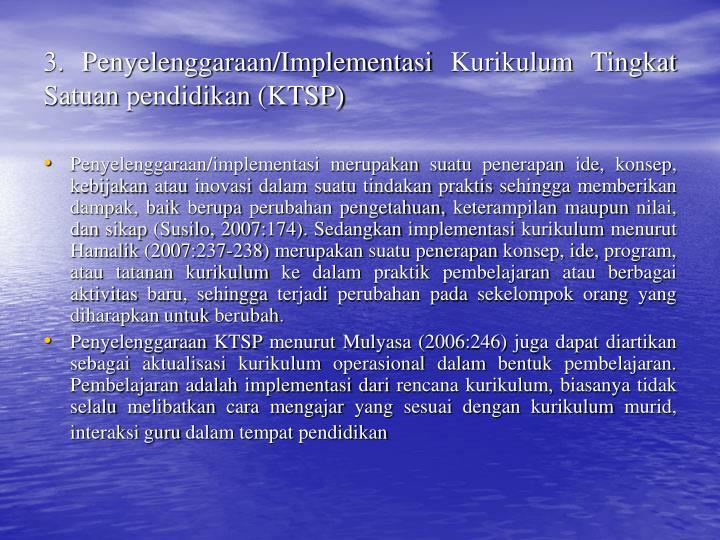 3. Penyelenggaraan/Implementasi Kurikulum Tingkat Satuan pendidikan (KTSP)