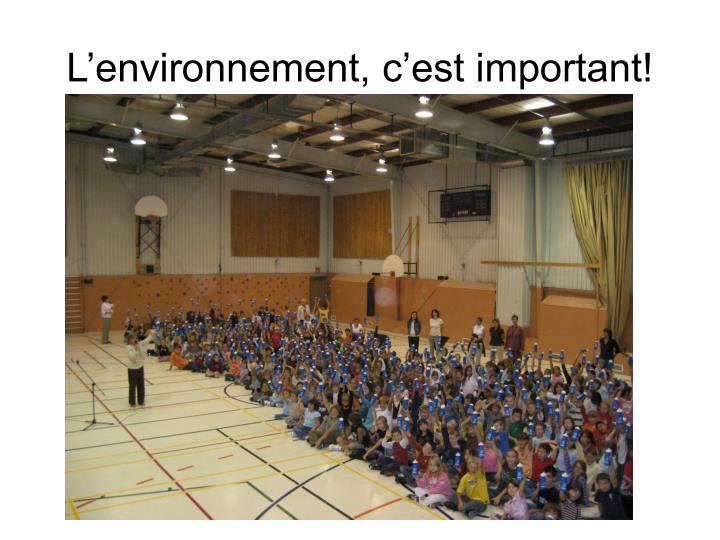 L'environnement, c'est important!
