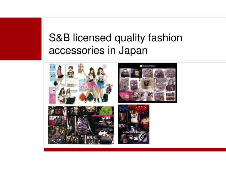 S&B licensed quality fashion accessories in Japan