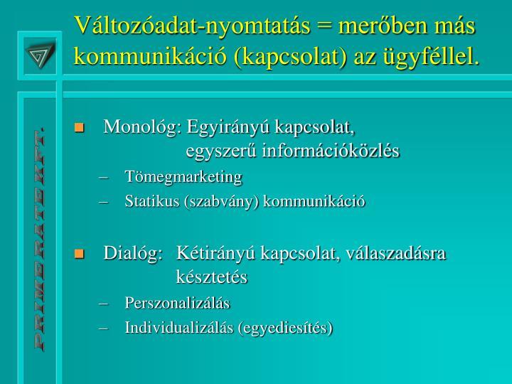 Változóadat-nyomtatás = merőben más kommunikáció (kapcsolat) az ügyféllel.