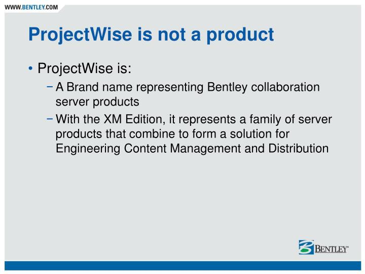 Projectwise is not a product