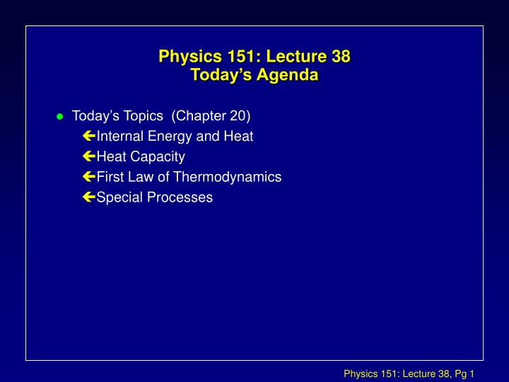 Physics 151 lecture 38 today s agenda