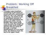 problem working off breakfast