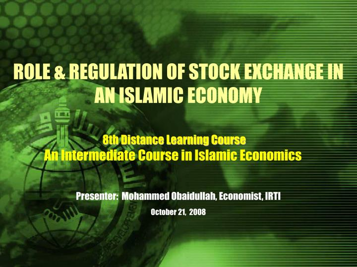 ROLE & REGULATION OF STOCK EXCHANGE IN AN ISLAMIC ECONOMY