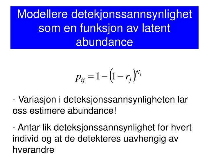 Modellere detekjonssannsynlighet som en funksjon av latent abundance