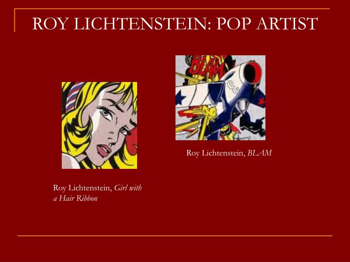 ROY LICHTENSTEIN: POP ARTIST