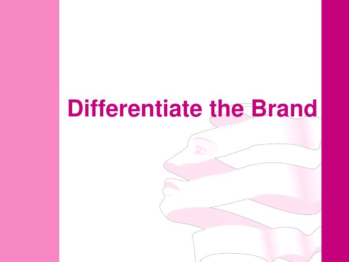 Differentiate the brand
