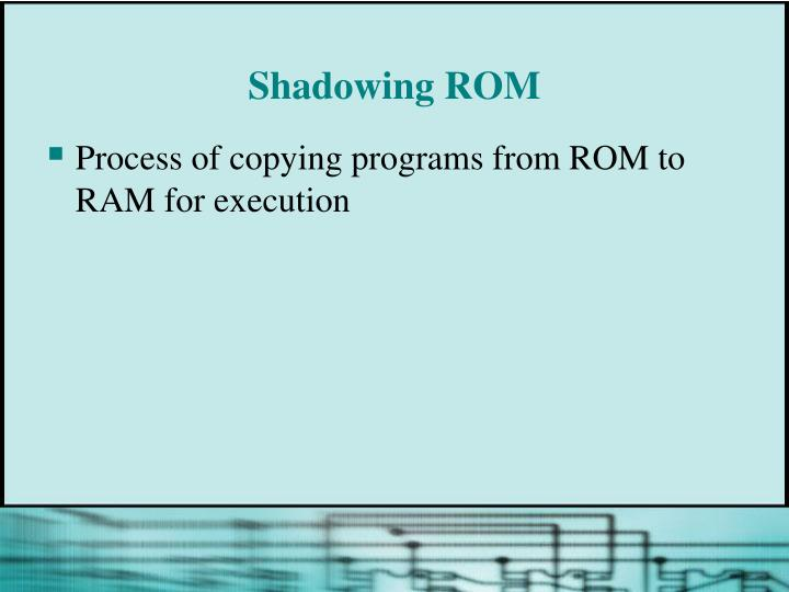Shadowing ROM