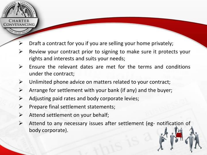 Draft a contract for you if you are selling your home privately;