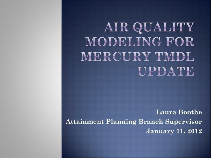 Air quality modeling for mercury tmdl update
