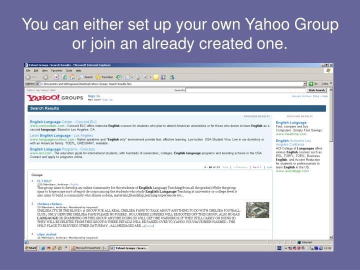 You can either set up your own Yahoo Group or join an already created one.