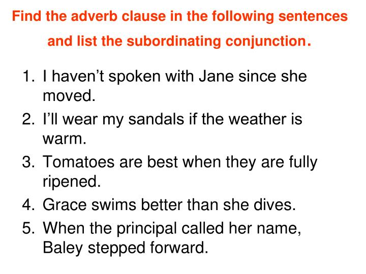 Find the adverb clause in the following sentences and list the subordinating conjunction