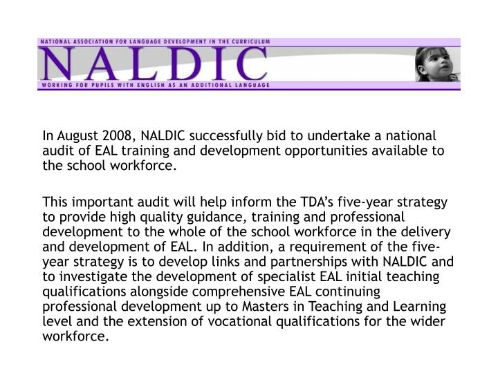 In August 2008, NALDIC successfully bid to