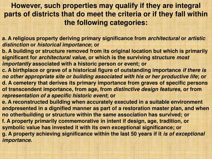 However, such properties may qualify if they are integral parts of districts that do meet the criteria or if they fall within the following categories: