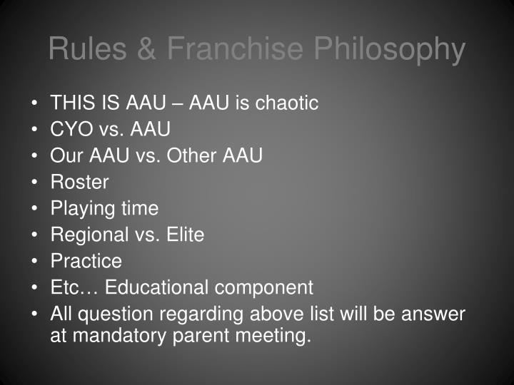 Rules & Franchise Philosophy