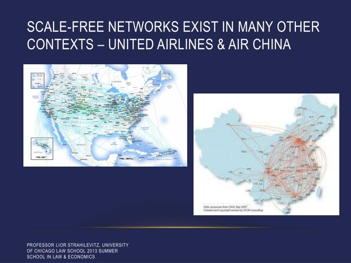 Scale-free networks exist in many other contexts – United Airlines & Air China