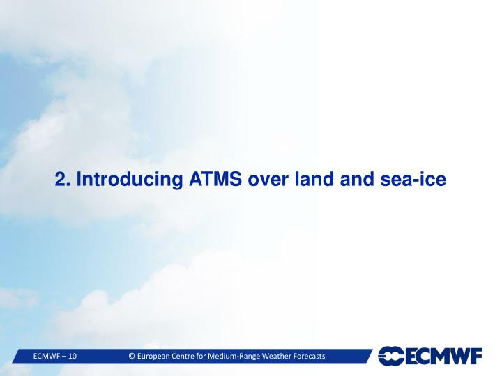 2. Introducing ATMS over land and sea-ice
