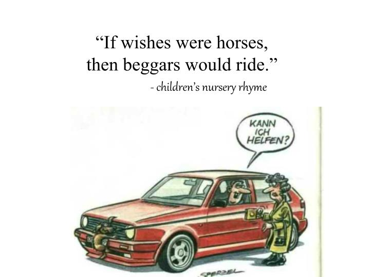 """If wishes were horses,"