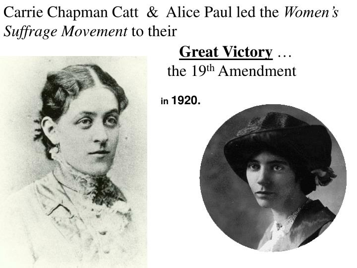 Carrie Chapman Catt  &  Alice Paul led the
