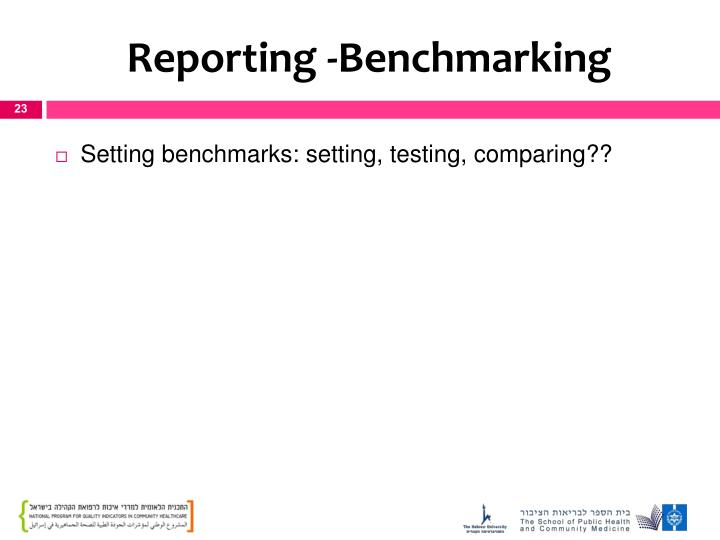 Reporting -Benchmarking