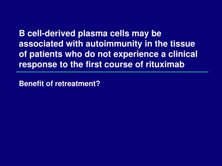 B cell-derived plasma cells may be associated with autoimmunity in the tissue of patients who do not experience a clinical response to the first course of rituximab