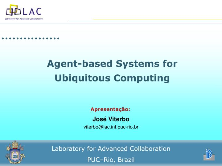 Agent based systems for ubiquitous computing