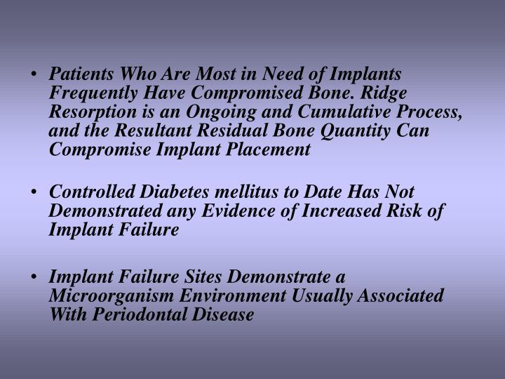 Patients Who Are Most in Need of Implants Frequently Have Compromised Bone. Ridge Resorption is an Ongoing and Cumulative Process, and the Resultant Residual Bone Quantity Can Compromise Implant Placement