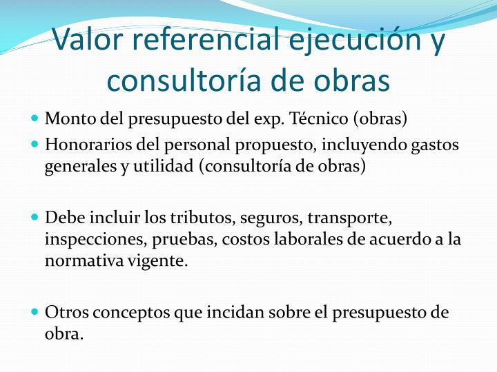 Valor referencial ejecución y consultoría de obras
